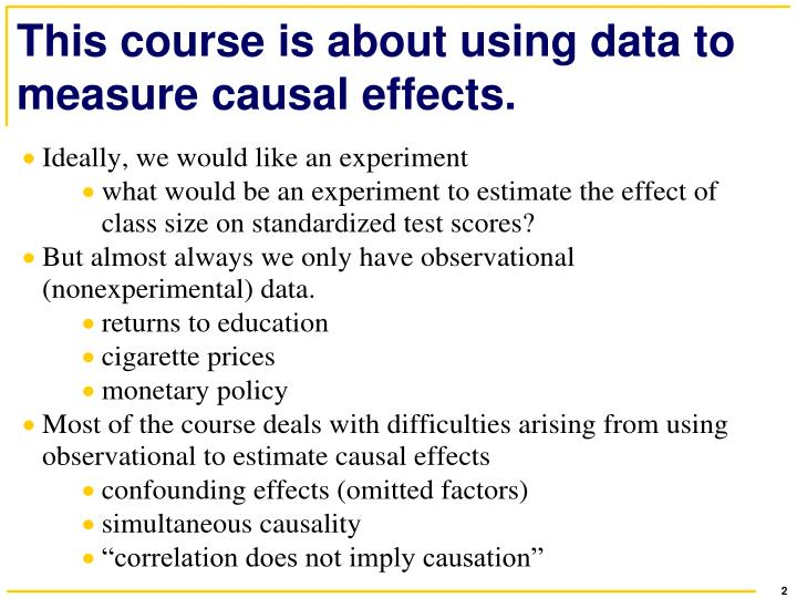 This course is about using data to measure causal effects.