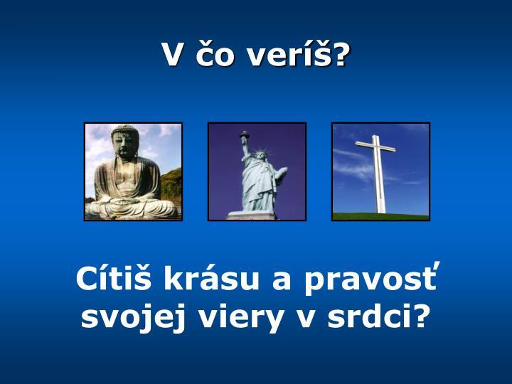 V čo veríš?