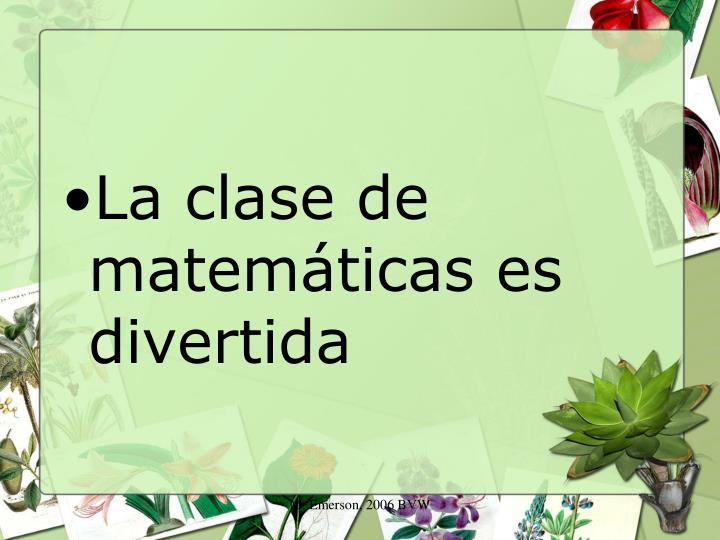 La clase de matemáticas es divertida