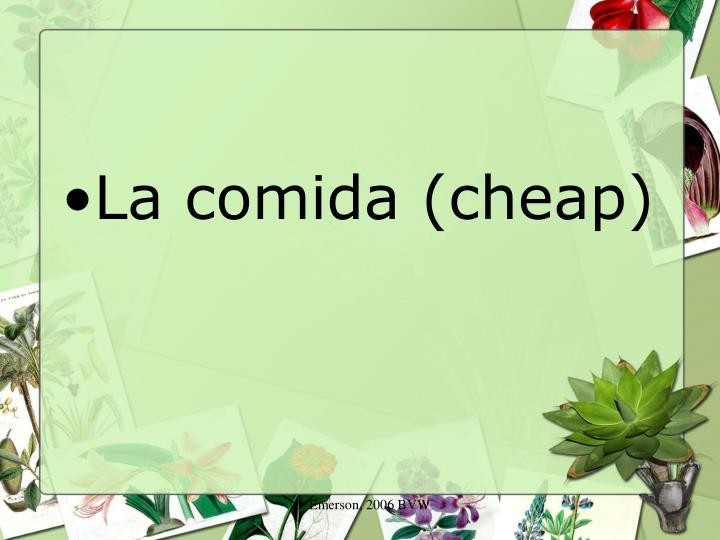 La comida (cheap)