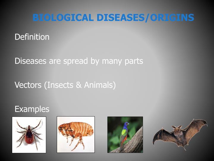 BIOLOGICAL DISEASES/ORIGINS