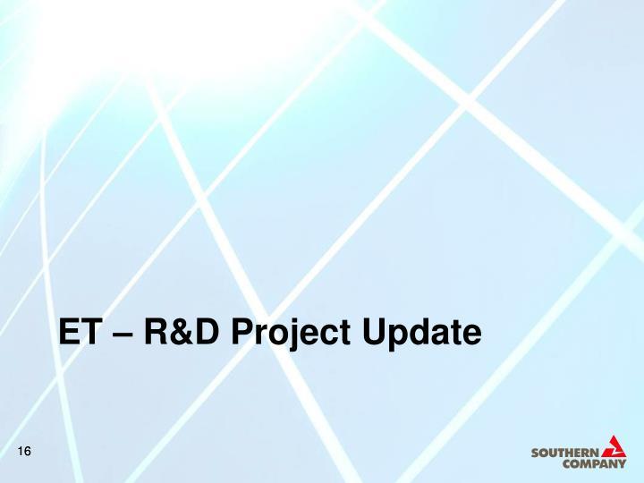 ET – R&D Project Update