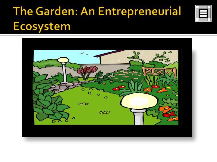 The Garden: An Entrepreneurial Ecosystem