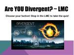 are you divergent lmc