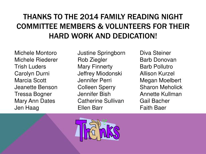 THANKS TO THE 2014 Family reading night committee members & volunteers for their hard work and dedication!