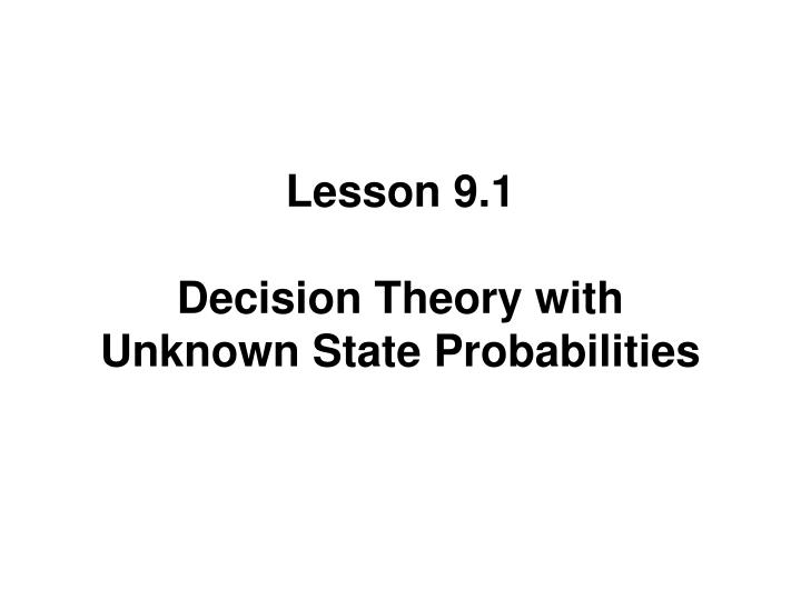 lesson 9 1 decision theory with unknown state probabilities