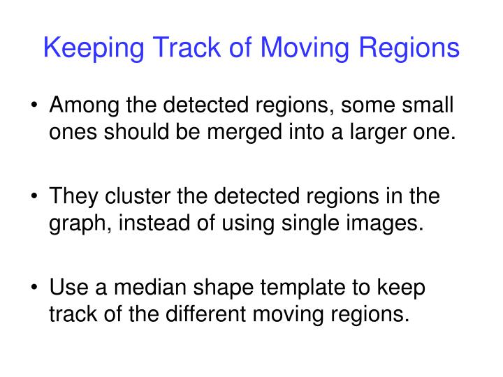 Keeping Track of Moving Regions