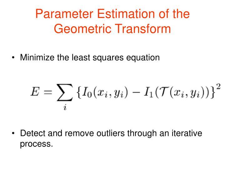 Parameter Estimation of the Geometric Transform