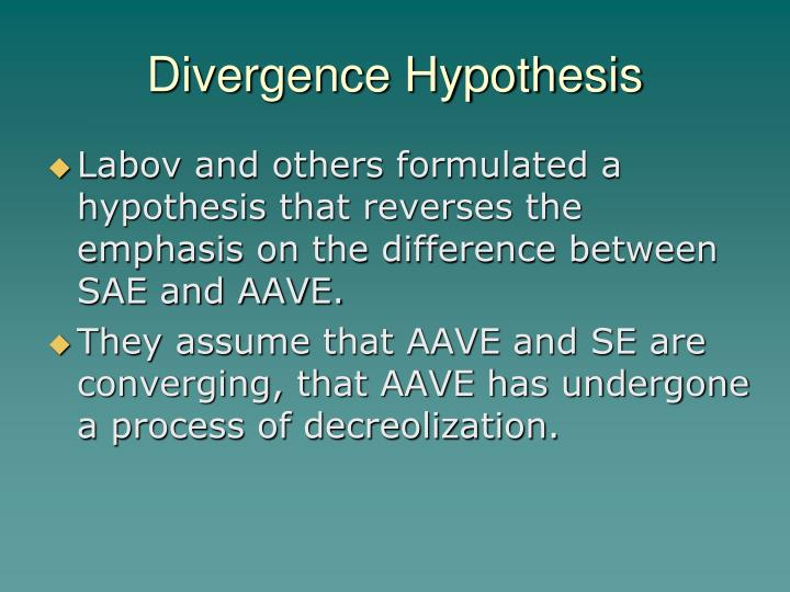 Divergence Hypothesis