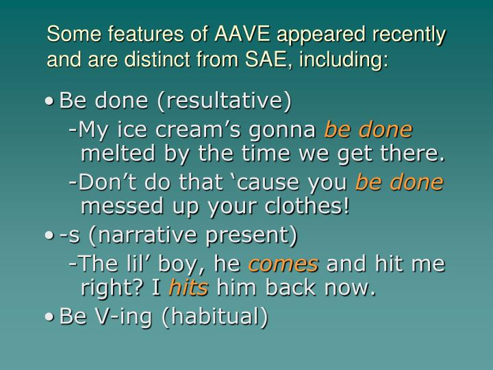 Some features of AAVE appeared recently and are distinct from SAE, including: