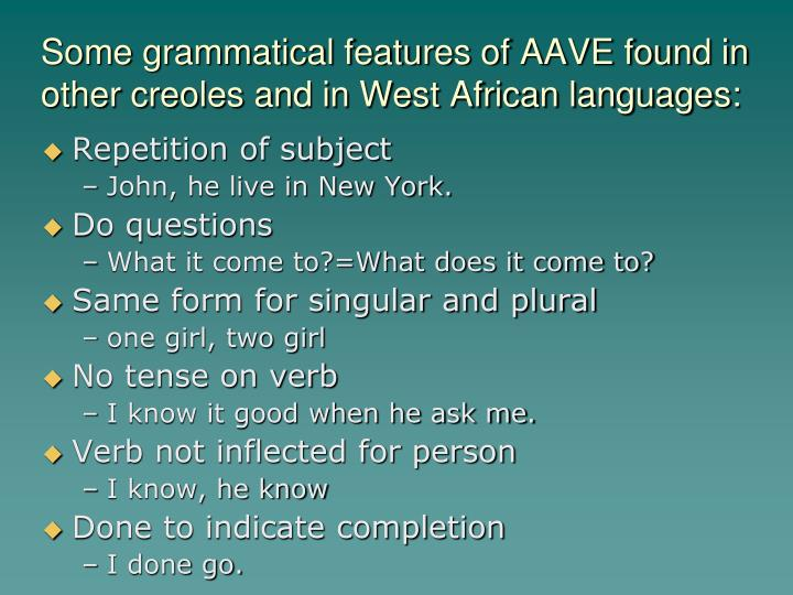 Some grammatical features of AAVE found in other creoles and in West African languages: