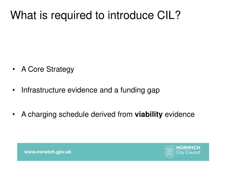 What is required to introduce CIL?