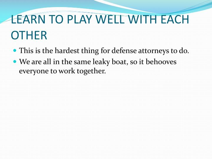 LEARN TO PLAY WELL WITH EACH OTHER