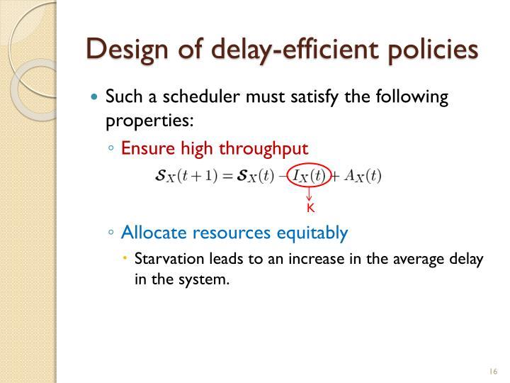 Design of delay-efficient policies