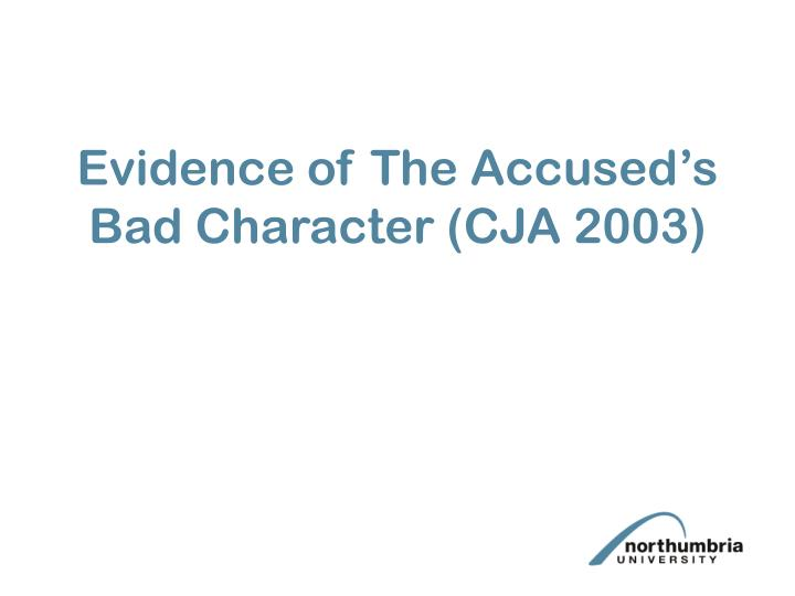 Evidence of The Accused's Bad Character (CJA 2003)