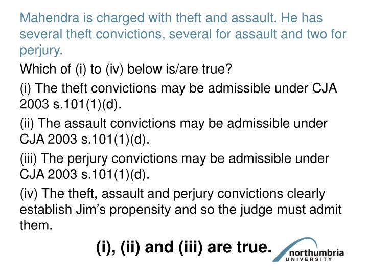 Mahendra is charged with theft and assault. He has several theft convictions, several for assault and two for perjury.