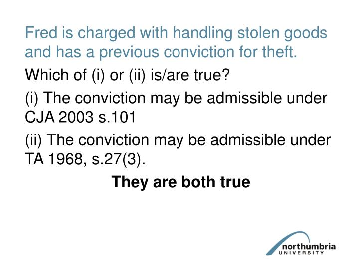 Fred is charged with handling stolen goods and has a previous conviction for theft.