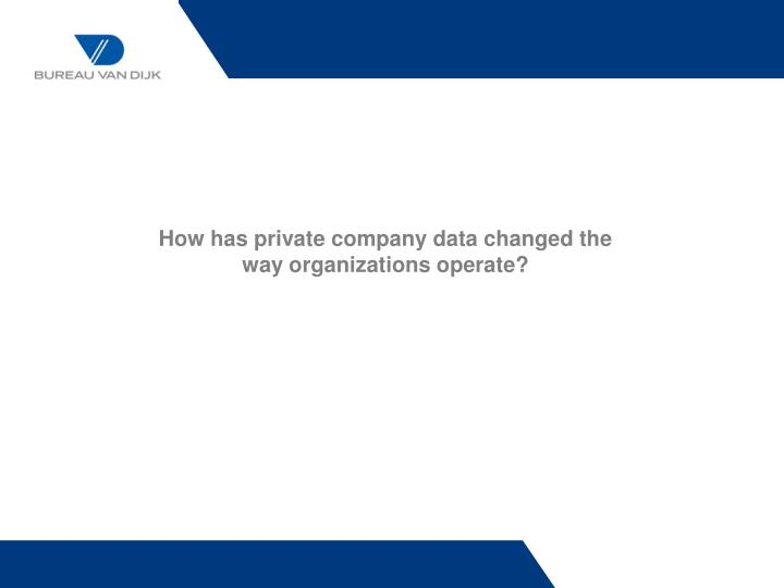 How has private company data changed the way organizations operate?