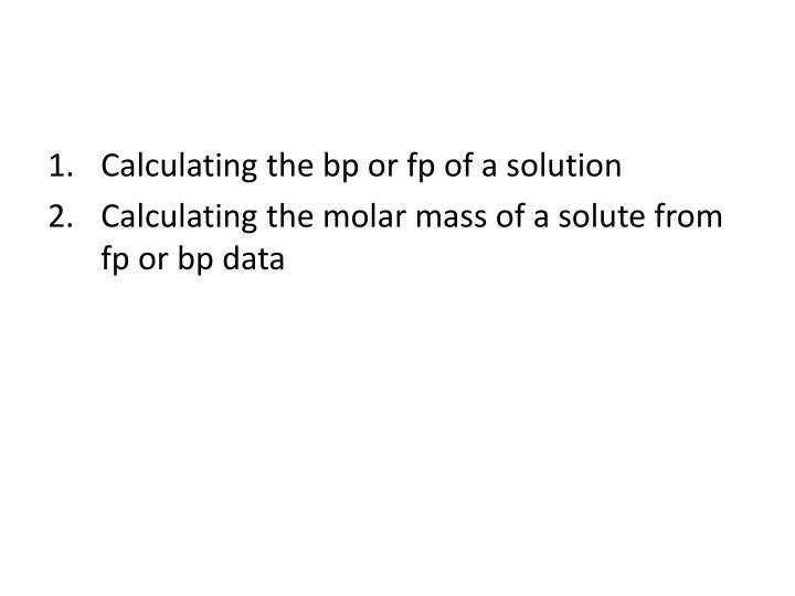 Calculating the bp or fp of a solution
