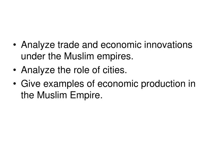 Analyze trade and economic innovations under the Muslim empires.