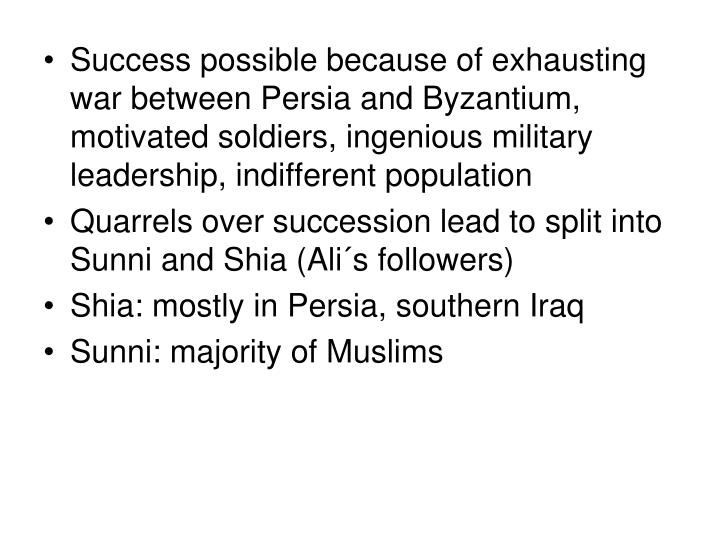 Success possible because of exhausting war between Persia and Byzantium, motivated soldiers, ingenious military leadership, indifferent population