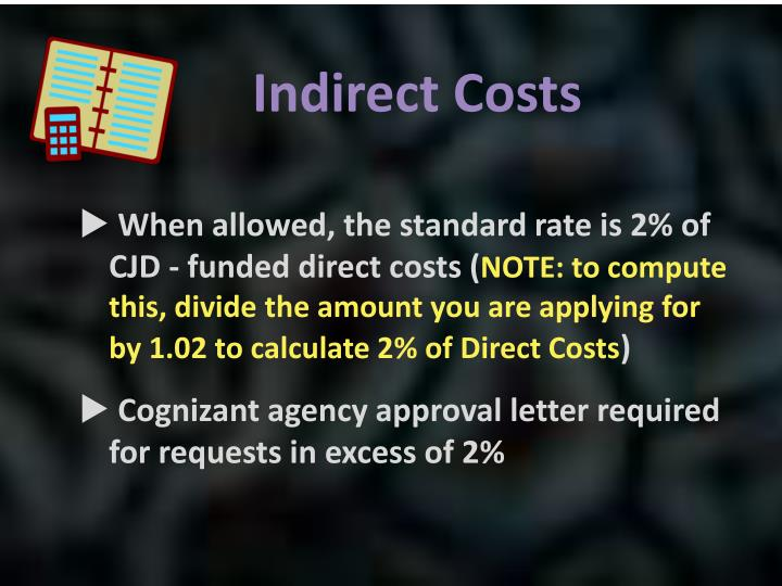When allowed, the standard rate is 2% of CJD - funded direct costs (