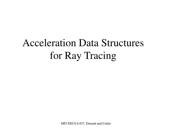 Acceleration data structures for ray tracing