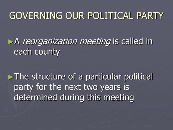 GOVERNING OUR POLITICAL PARTY