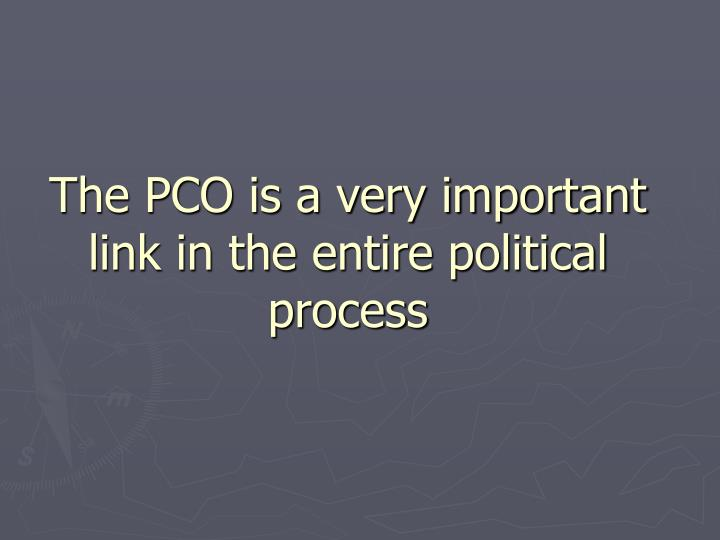 The PCO is a very important link in the entire political process