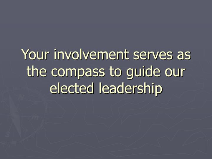 Your involvement serves as the compass to guide our elected leadership
