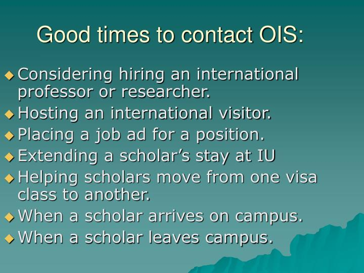 Good times to contact OIS:
