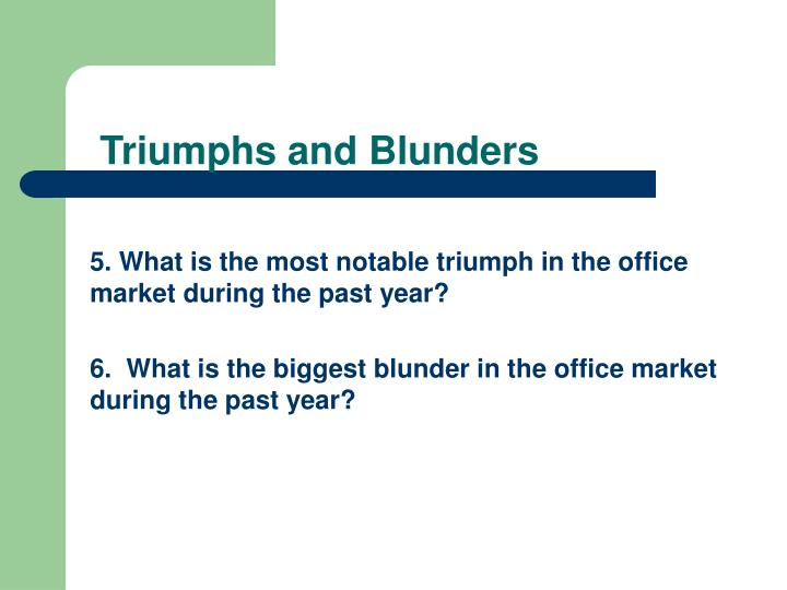 Triumphs and Blunders