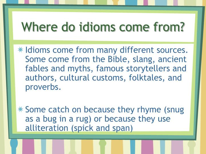Where do idioms come from?