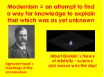 modernism an attempt to find a way for knowledge to explain that which was as yet unknown