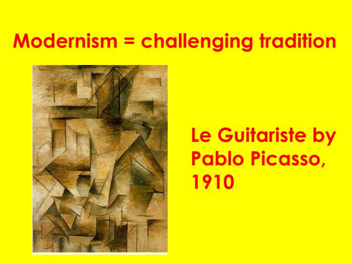 Modernism = challenging tradition
