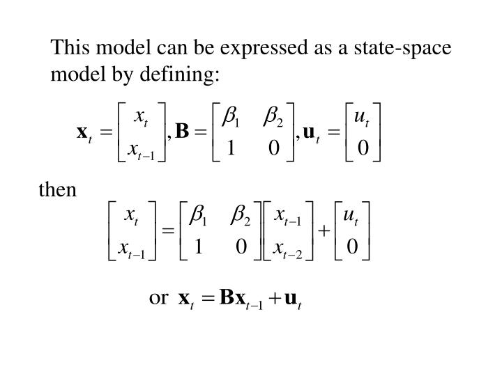 This model can be expressed as a state-space model by defining: