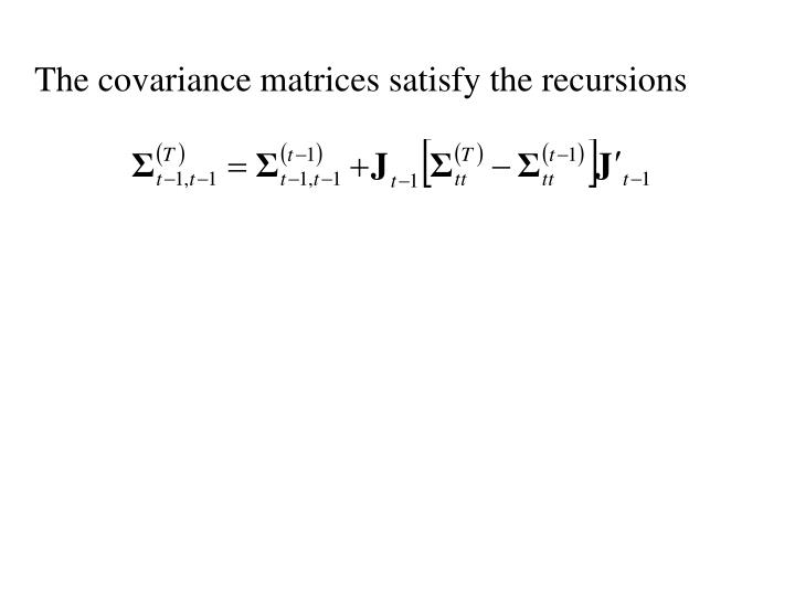 The covariance matrices satisfy the recursions