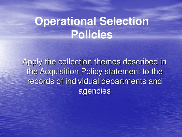 Operational Selection Policies