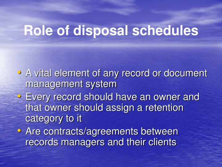 Role of disposal schedules