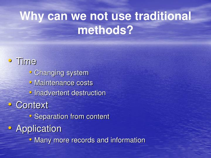 Why can we not use traditional methods?
