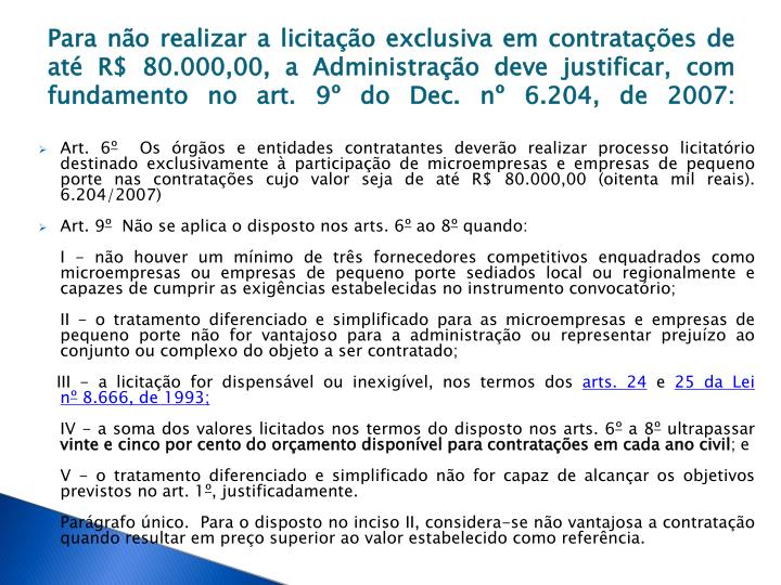 Para não realizar a licitação exclusiva em contratações de até R$ 80.000,00, a Administração deve justificar, com fundamento no art. 9º do Dec. nº 6.204, de 2007: