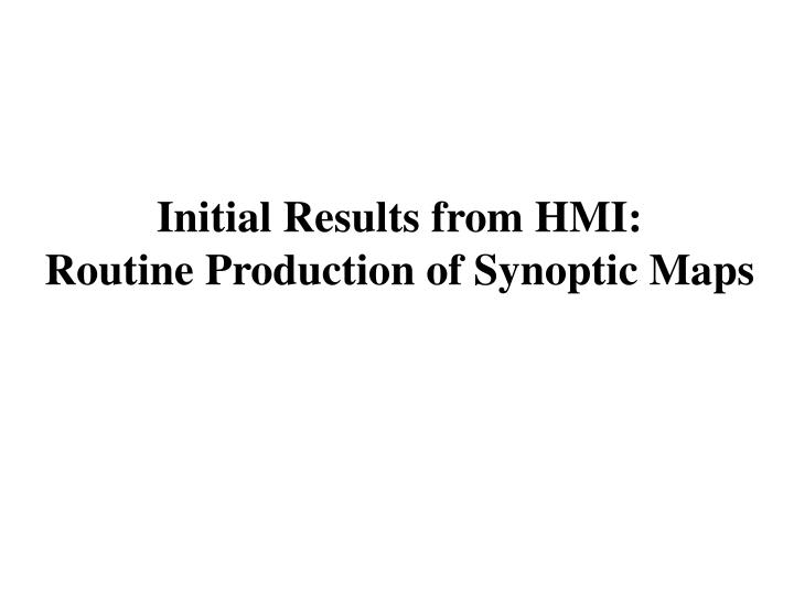 Initial Results from HMI:
