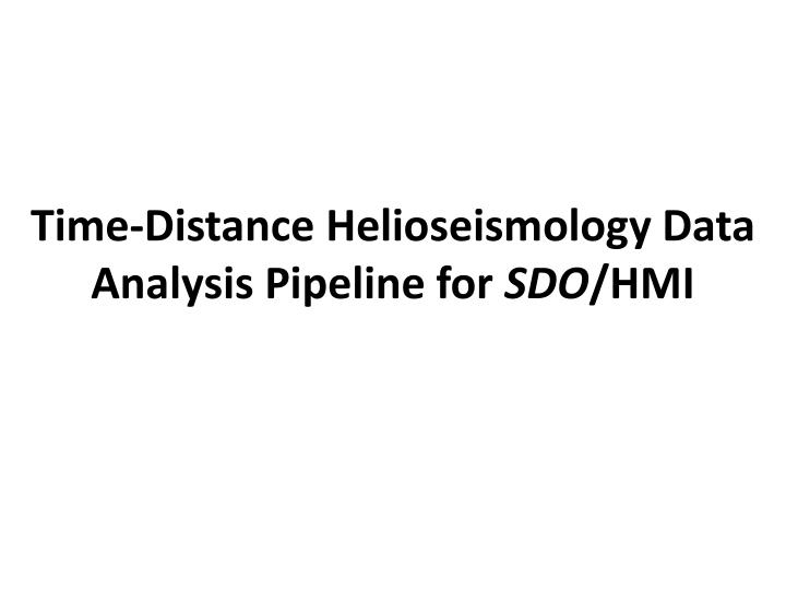 Time-Distance Helioseismology Data Analysis Pipeline for