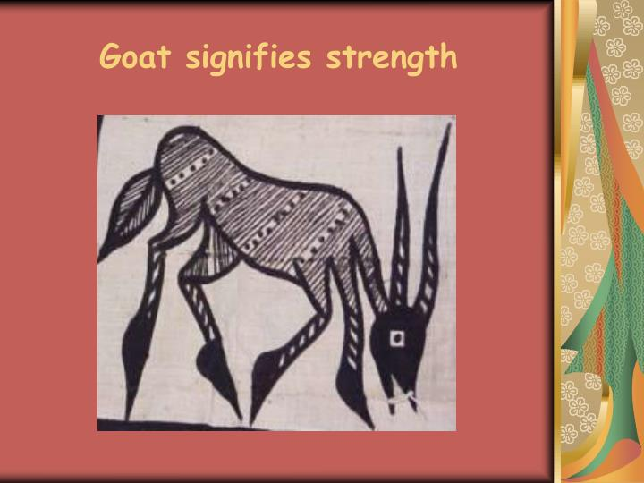 Goat signifies strength