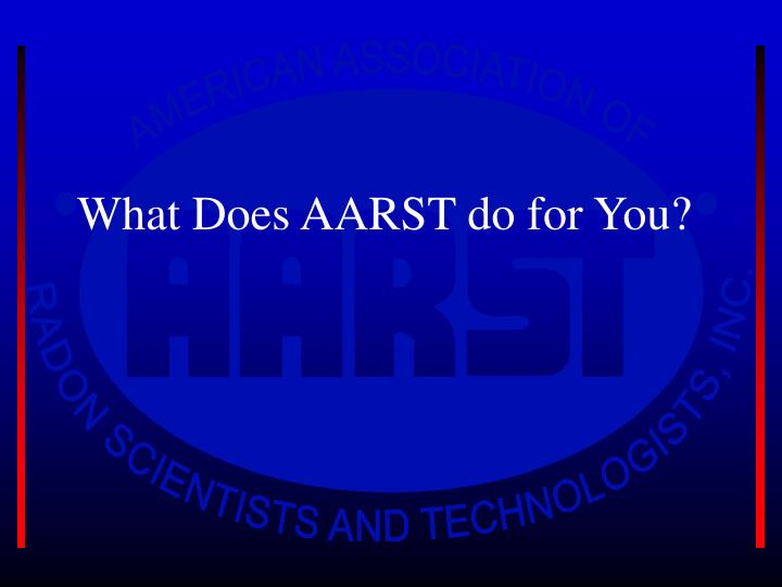 What Does AARST do for You?