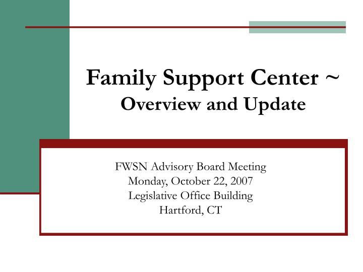 Family support center overview and update
