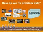 how do we fix problem bids