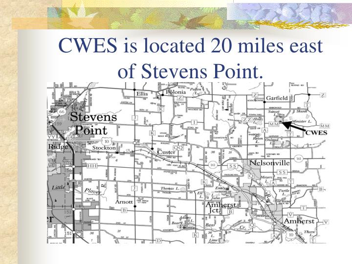 CWES is located 20 miles east