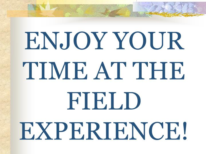 ENJOY YOUR TIME AT