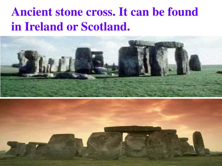 Ancient stone cross. It can be found in Ireland or Scotland.